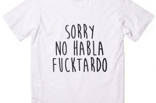 Sorry No Habla Fucktardo Customized Shirts Custom Shirts No Minim